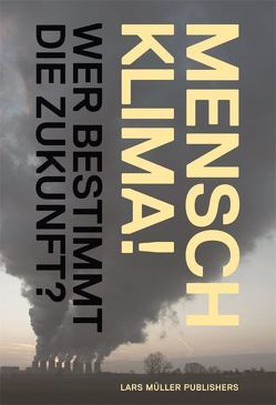 Mensch Klima! von Lanz,  Klaus, Müller,  Lars, Rentsch,  Christian, Schwarzenbach,  Rene