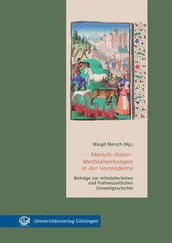 Mensch-Natur-Wechselwirkungen in der Vormoderne von Mersch,  Margit