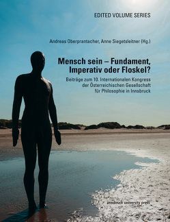Mensch sein – Fundament, Imperativ oder Floskel? von Oberprantacher,  Andreas, Siegetsleitner,  Anne