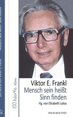 Mensch sein heißt Sinn finden von Frankl,  Viktor E., Lukas,  Elisabeth