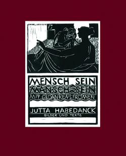 MENSCH SEIN, MANSCH SEIN, MIT GEDANKENSTÖMEN von Jutta,  Habedanck