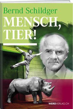 Mensch, Tier! von Schildger,  Bernd
