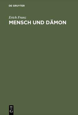 Mensch und Dämon von Franz,  Erich