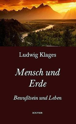 Mensch und Erde – Leben und Bewußtsein von Klages,  Ludwig