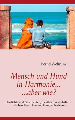 Mensch und Hund in Harmonie, aber wie? von Wehrum,  Bernd