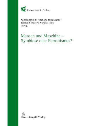 Mensch und Maschine – Symbiose oder Parasitismus? von Brändli,  Sandra, Harasgama,  Rehana, Schister,  Roman, Tamò,  Aurelia