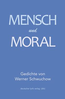 Mensch und Moral von Schwuchow,  Werner