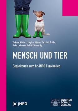 Mensch und Tier von Hübner,  Stephan, Kösters,  Judith, Ließmann,  Heike, Trüller,  Karl Felix, Wolters,  Volkmar