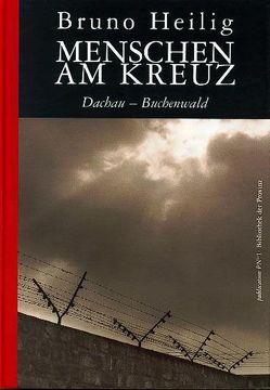 Menschen am Kreuz Dachau – Buchenwald von Heilig,  Bruno