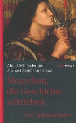 Menschen, die Geschichte schrieben von Neumann,  Michael, Schneider,  Almut