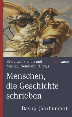 Menschen, die Geschichte schrieben von Neumann,  Michael, Schlun,  Betsy van