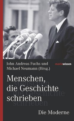 Menschen, die Geschichte schrieben Die Moderne von Fuchs,  John Andreas, Neumann,  Michael
