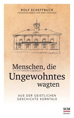 Menschen, die Ungewohntes wagten von Messner,  Andy, Scheffbuch,  Rolf