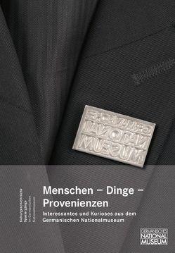 Menschen, Dinge, Provenienzen. Interessantes und Kurioses aus dem Germanischen Nationalmuseum von Glaser,  Silvia, Hofmann,  Angelika