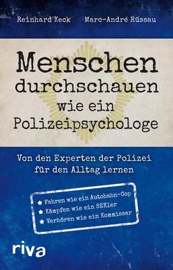 Menschen durchschauen wie ein Polizeipsychologe von Keck,  Reinhard