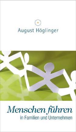 Menschen führen in Familien und Unternehmen von Höglinger,  August