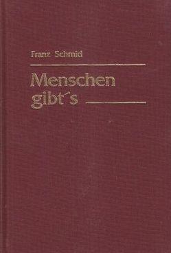 Menschen gibt's von Schmid,  Franz