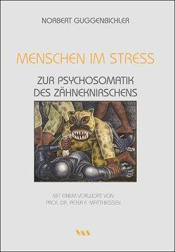 Menschen im Stress – Zur Psychosomatik des Zähneknirschens von Guggenbichler,  Norbert