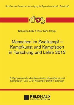 Menschen im Zweikampf – Kampfkunst und Kampfsport in Lehre und Forschung 2013 von Kühn,  Peter, Liebl,  Sebastian
