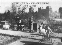 Menschen in Aschaffenburg 1945 bis 1965 von Eymann,  Klaus, Klotz,  Ulrike, Kössler,  Otto, Welsch,  Renate