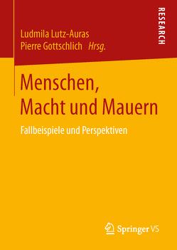 Menschen, Macht und Mauern von Gottschlich,  Pierre, Lutz-Auras,  Ludmila