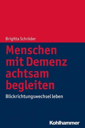 Menschen mit Demenz achtsam begleiten von Schröder,  Brigitta