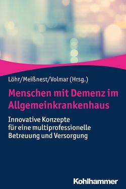 Menschen mit Demenz im Allgemeinkrankenhaus von Löhr,  Michael, Meißnest,  Bernd, Volmar,  Benjamin