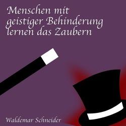 Menschen mit geistiger Behinderung lernen das Zaubern von Schneider,  Waldemar