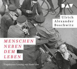 Menschen neben dem Leben von Boschwitz,  Ulrich Alexander, Graf,  Peter, Loew,  Hans