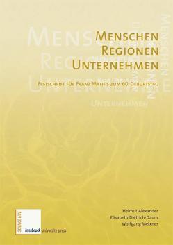 Menschen – Regionen – Unternehmen von Alexander,  Helmut, Dietrich-Daum,  Elisabeth, Meixner,  Wolfgang