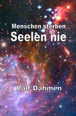 Menschen sterben – Seelen nie von Dahmen,  Ralf