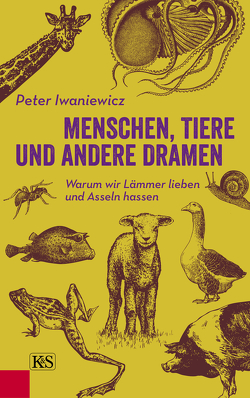 Menschen, Tiere und andere Dramen von Iwaniewicz,  Peter