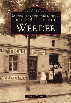 Menschen und Ereignisse in der Blütenstadt Werder von Martin,  Baldur