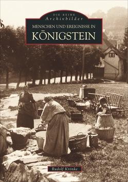 Menschen und Ereignisse in Königstein von Krönke,  Rudolf