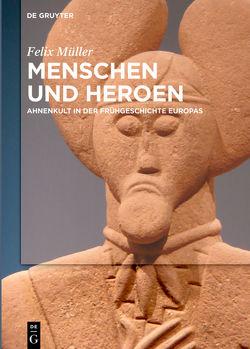 Menschen und Heroen von Müller,  Felix