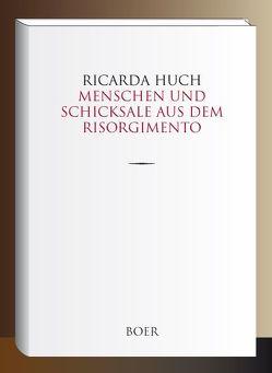 Menschen und Schicksale aus dem Risorgimento von Huch,  Ricarda