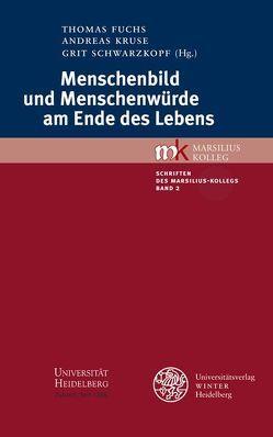 Menschenbild und Menschenwürde am Ende des Lebens von Fuchs,  Thomas, Kruse,  Andreas, Schwarzkopf,  Grit