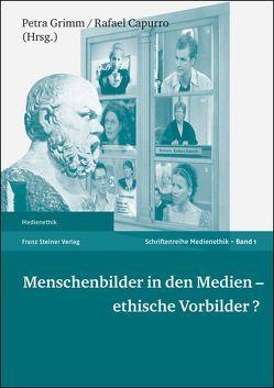 Menschenbilder in den Medien – ethische Vorbilder? von Capurro,  Rafael, Grimm,  Petra