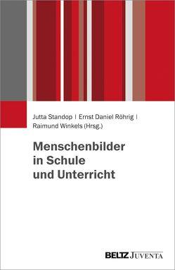 Menschenbilder in Schule und Unterricht von Röhrig,  Ernst Daniel, Standop,  Jutta, Winkels,  Raimund