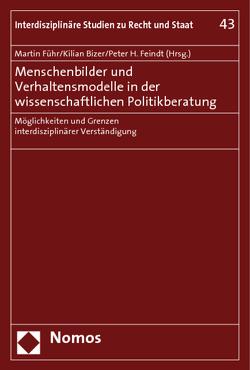 Menschenbilder und Verhaltensmodelle in der wissenschaftlichen Politikberatung von Bizer,  Kilian, Feindt,  Peter H, Führ,  Martin