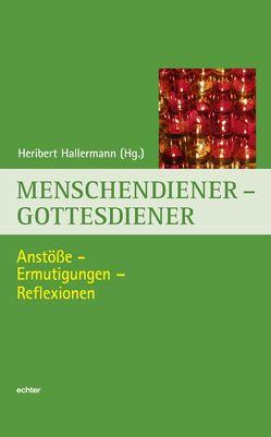 Menschendiener – Gottesdiener von Hallermann,  Heribert