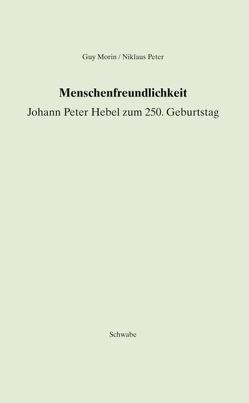 Menschenfreundlichkeit. Johann Peter Hebel zum 250. Geburtstag von Morin,  Guy, Peter,  Niklaus