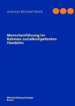 Menschenführung im Rahmen sozialkompetenten Handelns von Mark,  Andreas Michael