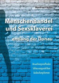 Menschenhandel und Sexsklaverei entlang der Donau von Paulus,  Manfred