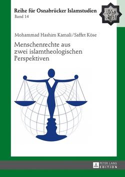 Menschenrechte aus zwei islamtheologischen Perspektiven von Kamali,  Mohammad Hashim, Köse,  Saffet
