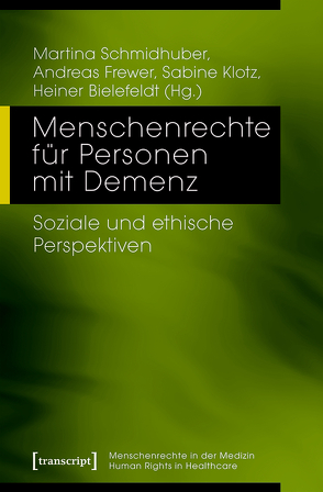 Menschenrechte für Personen mit Demenz von Bielefeldt,  Heiner, Frewer,  Andreas, Klotz,  Sabine, Schmidhuber,  Martina