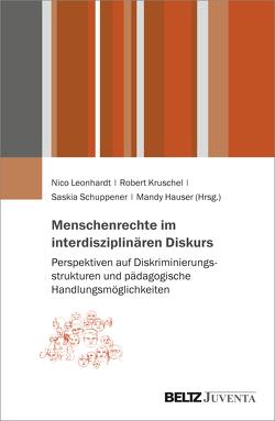 Menschenrechte im interdisziplinären Diskurs von Hauser,  Mandy, Kruschel,  Robert, Leonhardt,  Nico, Schuppener,  Saskia
