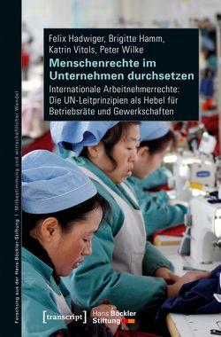 Menschenrechte im Unternehmen durchsetzen von Hadwiger,  Felix, Hamm,  Brigitte, Vitols,  Katrin, Wilke,  Peter