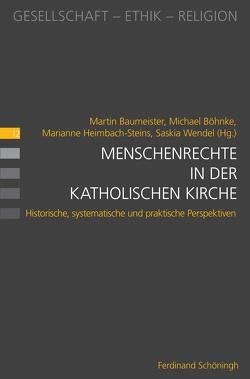 Menschenrechte in der katholischen Kirche von Baumeister,  Martin, Böhnke,  Michael, Heimbach-Steins,  Marianne, Wendel,  Saskia