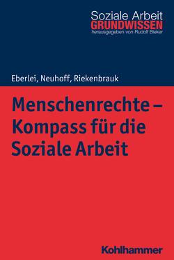 Menschenrechte – Kompass für die Soziale Arbeit von Bieker,  Rudolf, Eberlei,  Walter, Neuhoff,  Katja, Riekenbrauk,  Klaus